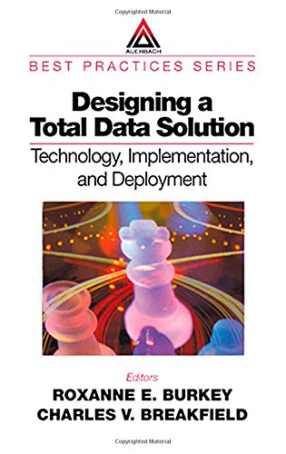 Designing a Total Data Solution:  Technology, Implementation, and Deployment