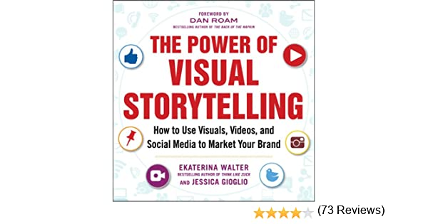 Amazon.com: The Power of Visual Storytelling: How to Use Visuals ...