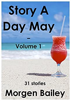 Story A Day May volume 1 by [Bailey, Morgen]
