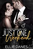 Just One Weekend: A Billionaire Romance (The Ironwood Billionaire Series Book 5)