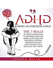 ADHD: Raising an Explosive Child: The 7 Skills of Positive Parenting to Empower Kids with ADHD. Learn Here the Emotional Control Strategies to Help Your Children Self-Regulate and Thrive