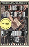 The Forbidden Best-Sellers of Pre-Revolutionary France, Robert Darnton, 0393314421