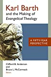 img - for Karl Barth and the Making of Evangelical Theology: A Fifty-Year Perspective book / textbook / text book