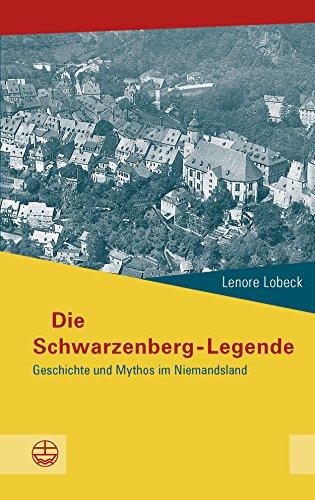 Die Schwarzenberg-Legende: Geschichte und Mythos im Niemandsland (Schriftenreihe des Sächsischen Landesbeauftragten zur Aufarbeitung der SED-Diktatur 3) (German Edition)