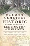 Palmer Cemetery and the Historic Burial Grounds of Kensington and Fishtown (Landmarks)