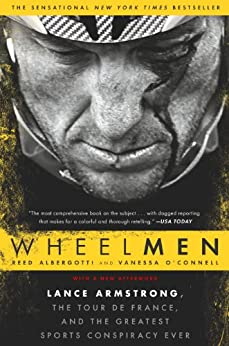 Wheelmen: Lance Armstrong, the Tour de France, and the Greatest Sports Conspiracy Ever by [Albergotti, Reed, O'Connell, Vanessa]