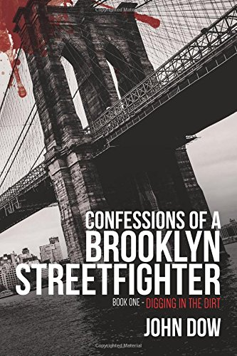 Confessions of a Brooklyn Streetfighter: Book One - Digging in the Dirt (Volume 1) ebook