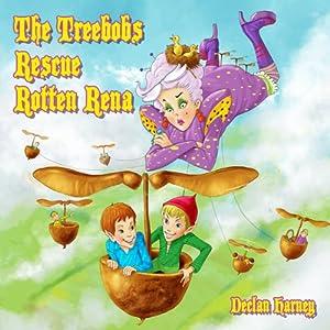 The Treebobs Rescue Rotten Rena Audiobook