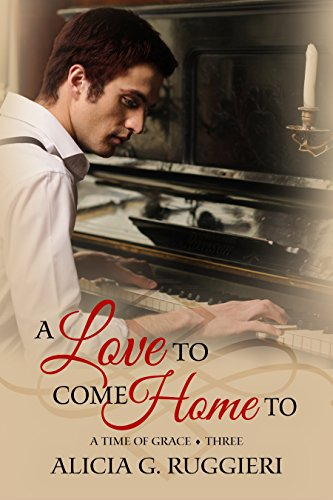 A Love to Come Home To (A Time of Grace Book 3) by [Ruggieri, Alicia G.]
