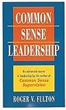 Common Sense Leadership, Roger Fulton, 0898157439