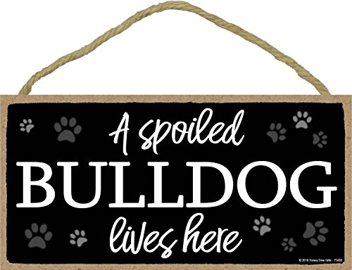- A Spoiled Bulldog Lives Here - 5 x 10 inch Hanging Wood Sign Home Decor, Wall Art, Bulldog Gifts