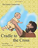 Cradle to the Cross: The Easter Connection