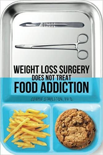 Weight Loss Surgery Does NOT Treat Food Addiction Connie