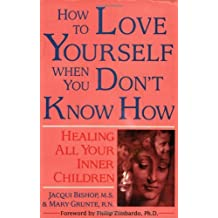 How to Love Yourself When You Don't Know How: Healing All Your Inner Children by Jacqui Bishop (1992-03-01)
