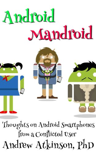 Android Mandroid: Thoughts on Android Smartphones from a Conflicted User