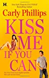Kiss Me If You Can, Carly Phillips, 0373774540