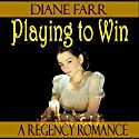 Playing to Win Audiobook by Diane Farr Narrated by Diane Farr