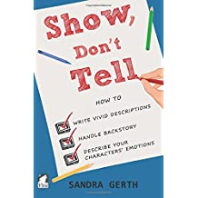 Show, Don't Tell: How to write vivid descriptions, handle backstory, and describe your characters' emotions (Writers' Guide Series) (Volume 3)
