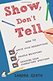 img - for Show, Don't Tell: How to write vivid descriptions, handle backstory, and describe your characters  emotions (Writers  Guide Series) (Volume 3) book / textbook / text book