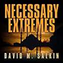 Necessary Extremes Audiobook by David M. Salkin Narrated by D. C. Goode
