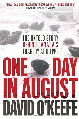 One Day in August: The Untold Story Behind Canada's Tragedy at Dieppe