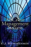 Abcs for Management Success, C. J. Hutchinson, 1410799069