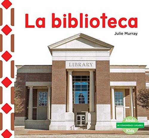 La Biblioteca (the Library) (Mi Comunidad: Lugares (My Community: Places)) (Spanish Edition) by Abdo Kids