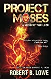 Project Moses - a Mystery Thriller, Robert Lowe, 0615614159