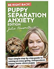 Be Right Back! Puppy Separation Anxiety Edition: Your Simple Step-by-Step Guide to Raising an Easy-Going, Independent, Happy-Home-Alone Puppy