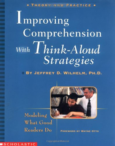 (Improving Comprehension with Think-Aloud Strategies: Modeling What Good Readers Do)