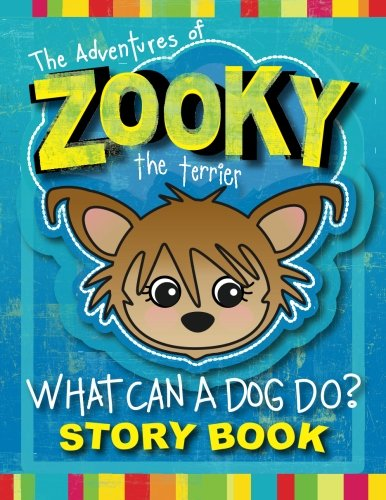 The Adventures of Zooky the Terrier: What Can A Dog Do? (The Zooky Adventure Series) (Volume 1)