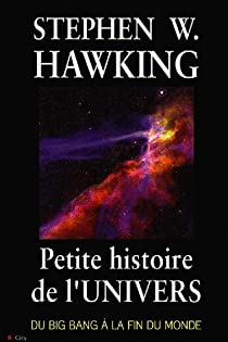 Petite histoire de l'univers : Du Big Bang à la fin du monde par Hawking