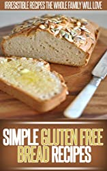 Gluten Free Bread Recipes: Simple, Healthy And All Gluten-Free Bread Recipes. (Simple Recipe Series) (English Edition)
