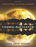 Cosmic Navigator: Design Your Destiny With Astrology and Kabbalah