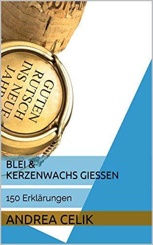 Blei & Kerzenwachs gießen: 150 Erklärungen (German Edition)