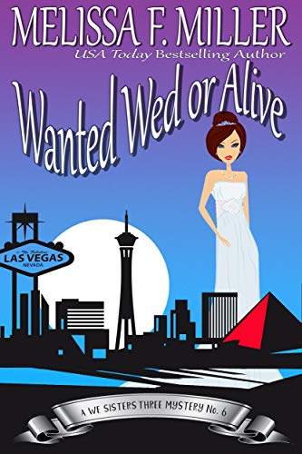 Wanted Wed or Alive: Thyme's Wedding (A We Sisters Three Mystery Book 6) by [Miller, Melissa F.]