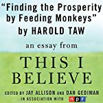 Finding Prosperity by Feeding Monkeys: A 'This I Believe' Essay | Harold Taw
