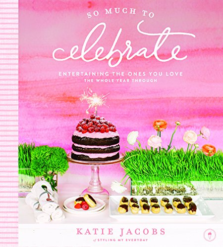 So Much To Celebrate: Entertaining the Ones You Love the Whole Year Through by HarperCollins