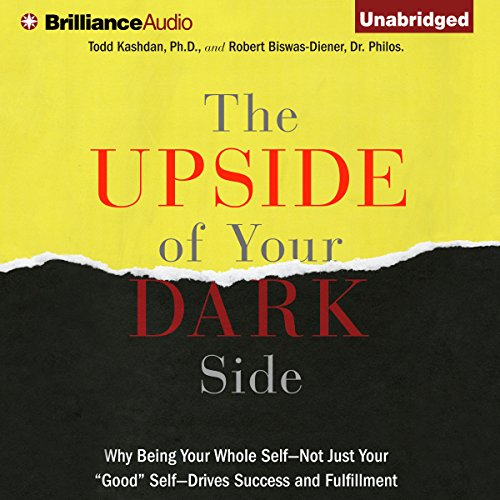 """The Upside of Your Dark Side: Why Being Your Whole Self - Not Just Your """"Good"""" Self - Drives Success and Fulfillment cover"""