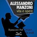 Alessandro Manzoni vita e opere: Ripassa con il Prof. | Cesare Granati