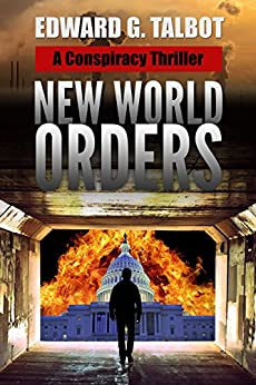 New World Orders: A Conspiracy Thriller by [Talbot, Edward G.]