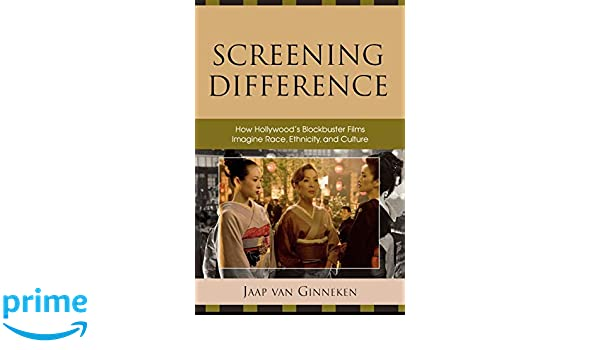 Screening Difference: How Hollywoods Blockbuster Films Imagine Race, Ethnicity, and Culture