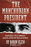 img - for The Manchurian President: Barack Obama's Ties to Communists, Socialists and Other Anti-American Extremists 1st (first) by Klein, Aaron, Elliott, Brenda J. (2010) Hardcover book / textbook / text book