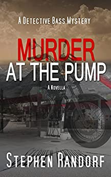 Murder At The Pump (A Detective Bass Mystery) by [Randorf, Stephen]