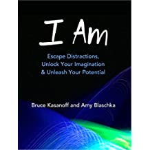 I Am: Escape Distractions, Unlock Your Imagination & Unleash Your Potential