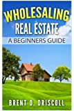 Wholesaling Real Estate: A Beginners Guide