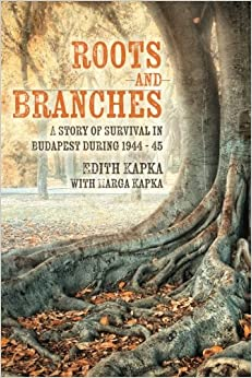 Book Roots and Branches: A Story of Survival in Budapest during 1944 - 45