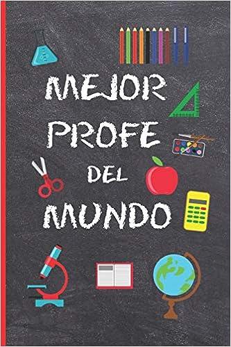 MEJOR PROFE DEL MUNDO: REGALO FIN DE CURSO. DIA DEL MAESTRO. ORIGINAL Y DIVERTIDO. CUADERNO DE NOTAS, DIARIO, APUNTES O AGENDA. PRIMARIA O SECUNDARIA. VACACIONE. GRACIAS PROFESOR O PROFESORA.: Amazon.es: Notebooks, Inspired: