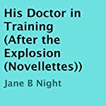 His Doctor in Training: After the Explosion | Jane B Night