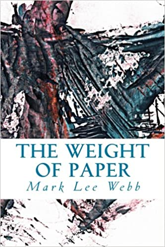 The Weight of Paper: Mark Lee Webb: 9780615965062: Amazon